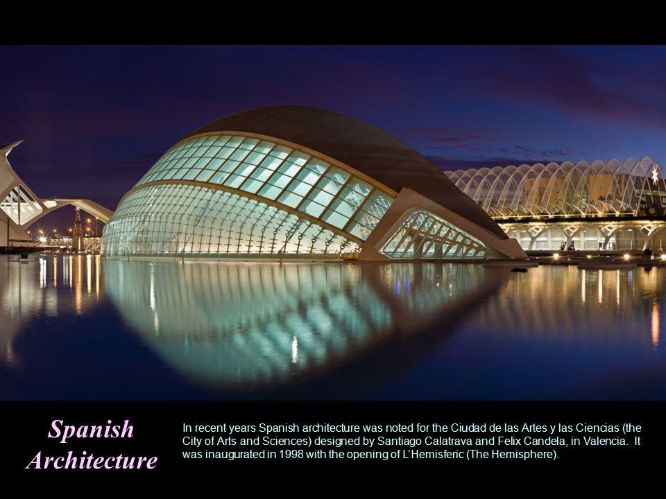 Spanish Architecture In recent years Spanish architecture was noted for the Ciudad de las Artes y las Ciencias (the City of Arts and Sciences) designed by Santiago Calatrava and Felix Candela, in Valencia.