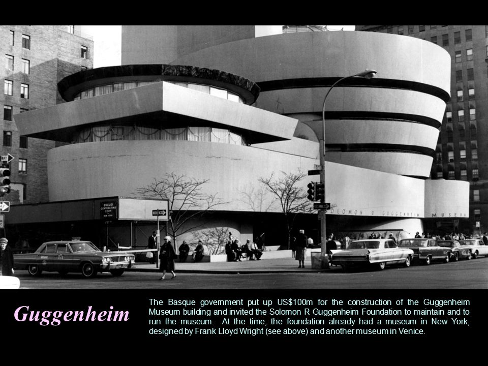 Guggenheim The Basque government put up US$100m for the construction of the Guggenheim Museum building and invited the Solomon R Guggenheim Foundation to maintain and to run the museum.