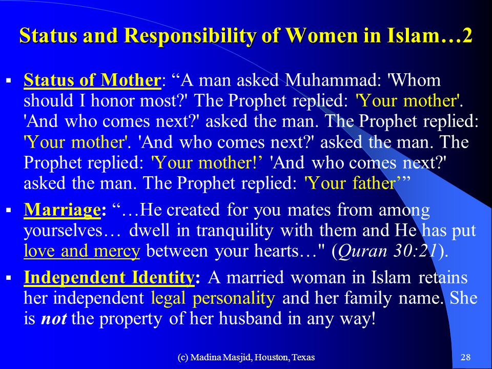 (c) Madina Masjid, Houston, Texas27 Status & Responsibility of Women in Islam  Islam enjoins morality in behavior and appearance. Fashions that reduc