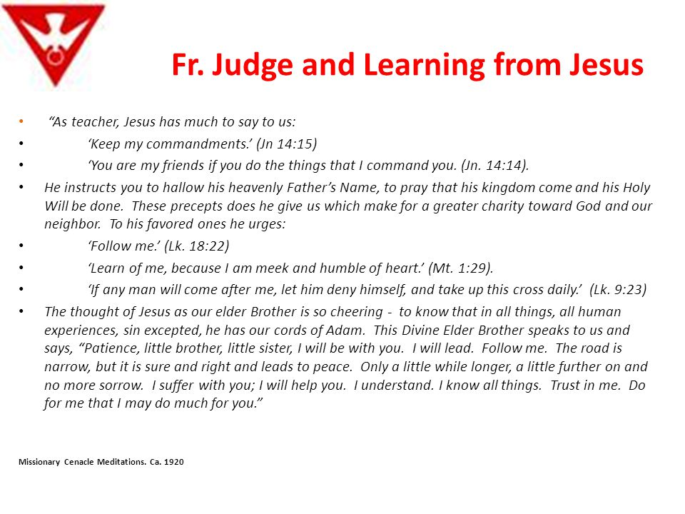 """Fr. Judge and Learning from Jesus """"As teacher, Jesus has much to say to us: 'Keep my commandments.' (Jn 14:15) 'You are my friends if you do the thing"""