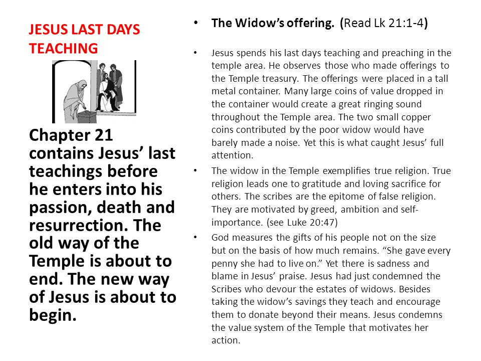 DAY ONE: The widow's offering.(Read Lk 21:1-4) The New Way of Jesus is about to begin.