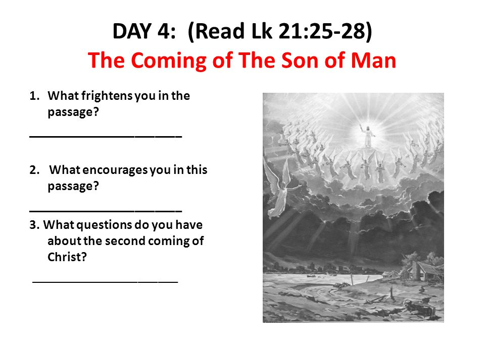 DAY 4: (Read Lk 21:25-28) The Coming of The Son of Man 1.What frightens you in the passage.