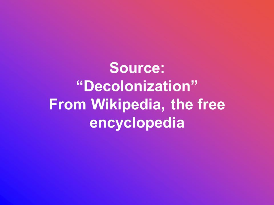 Source: Decolonization From Wikipedia, the free encyclopedia