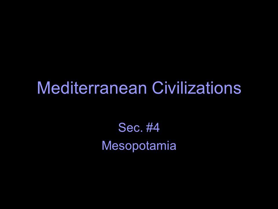 Mediterranean Civilizations Sec. #4 Mesopotamia