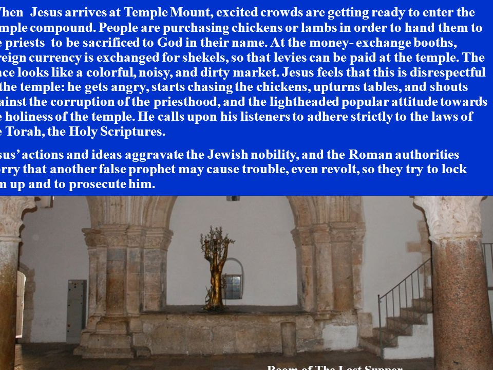 When Jesus arrives at Temple Mount, excited crowds are getting ready to enter the Temple compound.