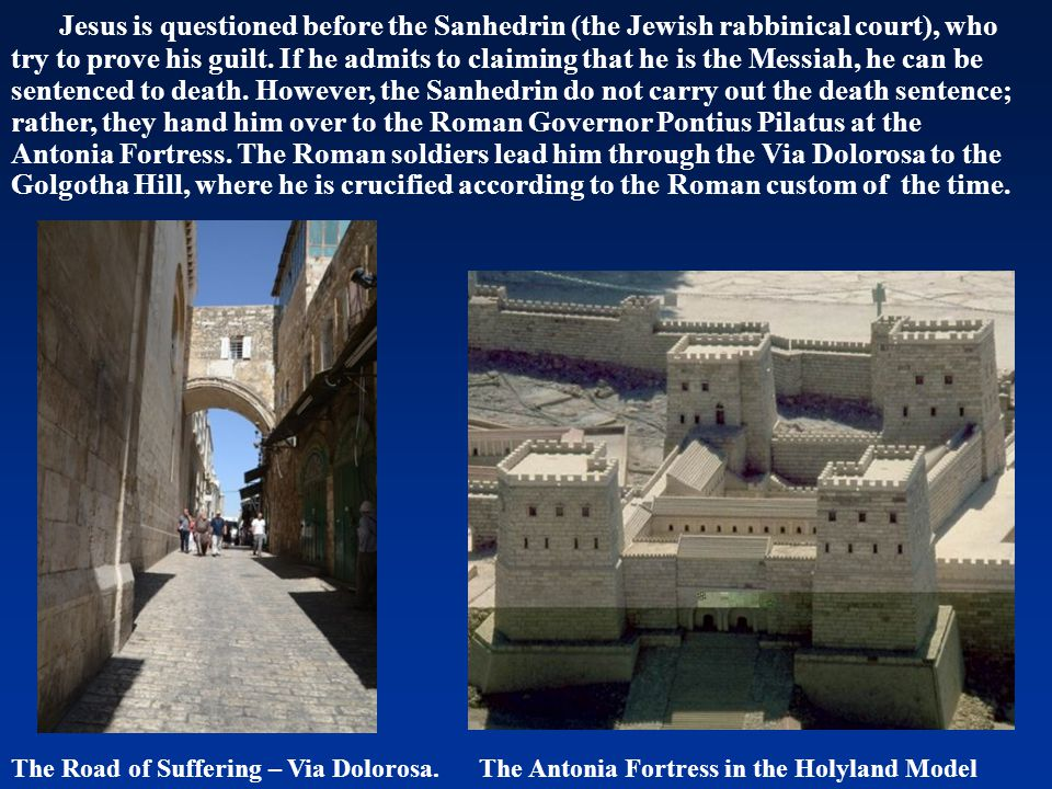 Jesus is questioned before the Sanhedrin (the Jewish rabbinical court), who try to prove his guilt. If he admits to claiming that he is the Messiah, h