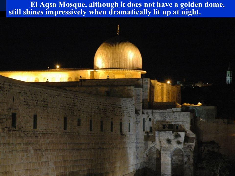 El Aqsa Mosque, although it does not have a golden dome, still shines impressively when dramatically lit up at night.