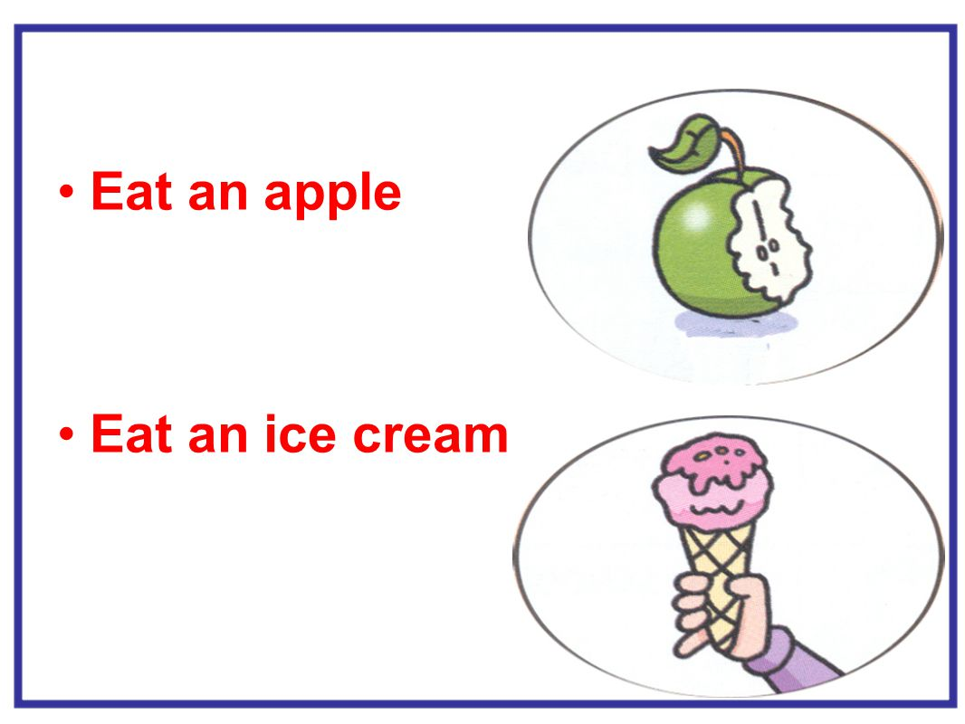 Eat an apple Eat an ice cream