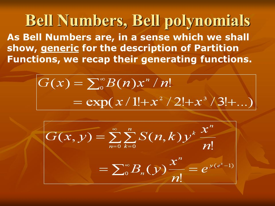 Bell Numbers, Bell polynomials As Bell Numbers are, in a sense which we shall show, generic for the description of Partition Functions, we recap their generating functions.