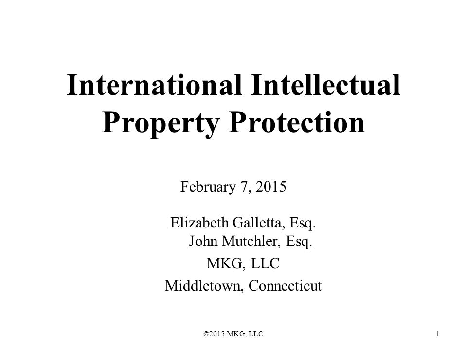 ©2015 MKG, LLC 2 Types of IP Protection Patents Trademarks Copyrights Trade Secrets Contracts are how you authorize and/or limit the use or transfer of these rights.