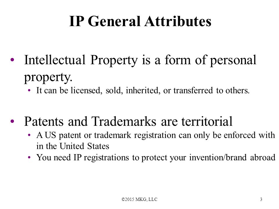 ©2015 MKG, LLC3 IP General Attributes Intellectual Property is a form of personal property.