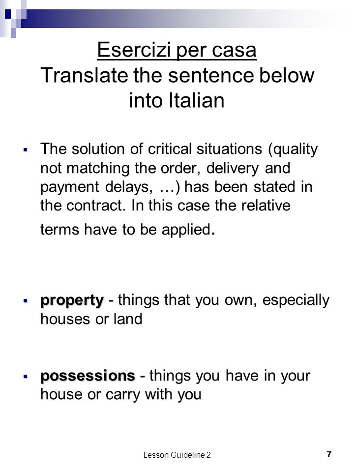 Lesson Guideline 27 Esercizi per casa Translate the sentence below into Italian  The solution of critical situations (quality not matching the order,