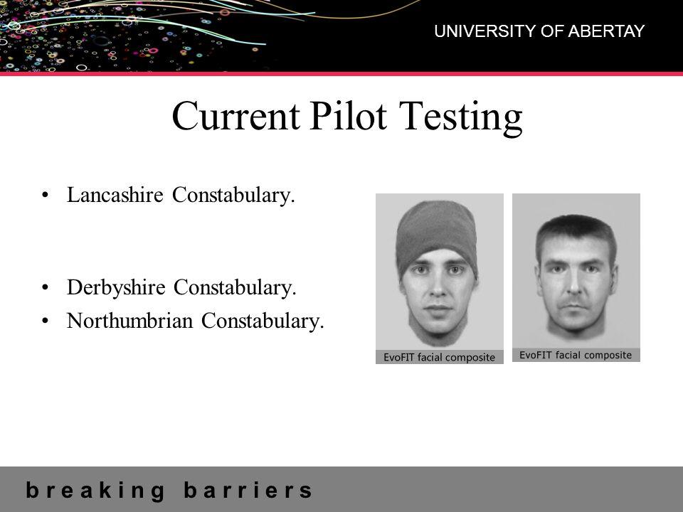 b r e a k i n g b a r r i e r s UNIVERSITY OF ABERTAY Current Pilot Testing Lancashire Constabulary.