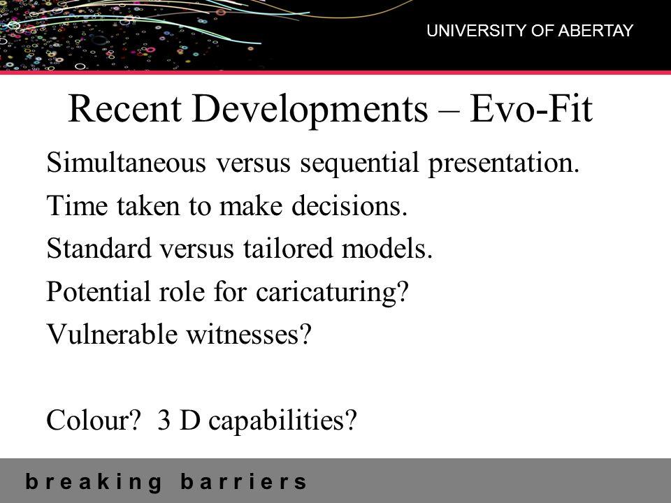 b r e a k i n g b a r r i e r s UNIVERSITY OF ABERTAY Recent Developments – Evo-Fit Simultaneous versus sequential presentation.
