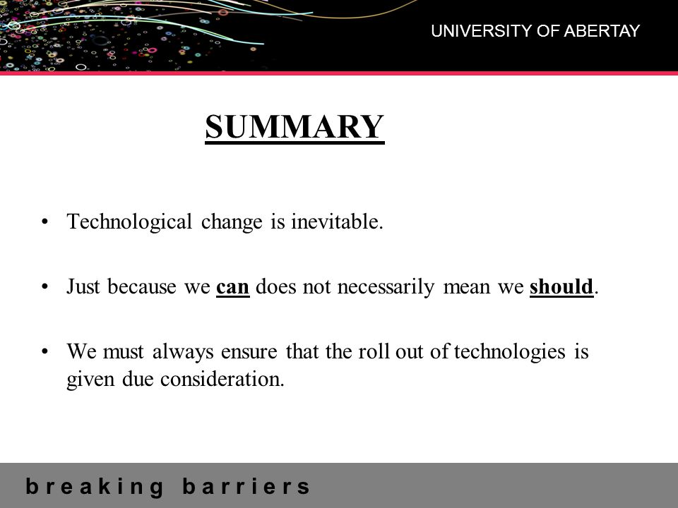 b r e a k i n g b a r r i e r s UNIVERSITY OF ABERTAY Summary Technological change is inevitable.