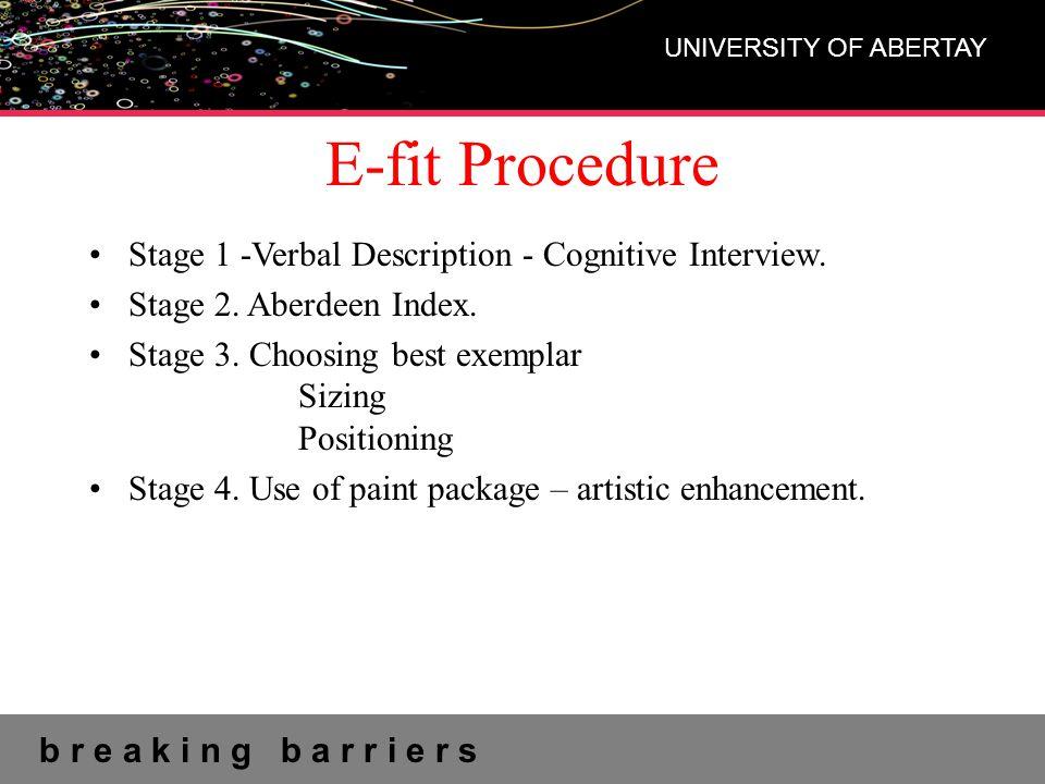 b r e a k i n g b a r r i e r s UNIVERSITY OF ABERTAY E-fit Procedure Stage 1 -Verbal Description - Cognitive Interview.