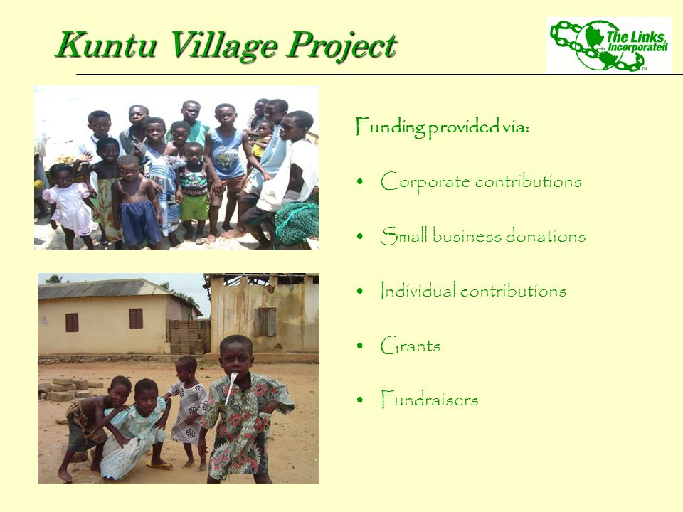 Funding provided via: Corporate contributions Small business donations Individual contributions Grants Fundraisers Kuntu Village Project