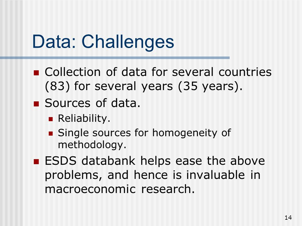 14 Data: Challenges Collection of data for several countries (83) for several years (35 years). Sources of data. Reliability. Single sources for homog