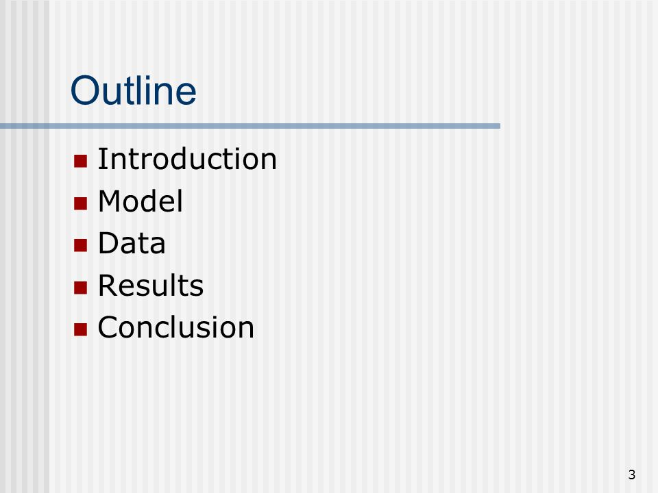 3 Outline Introduction Model Data Results Conclusion