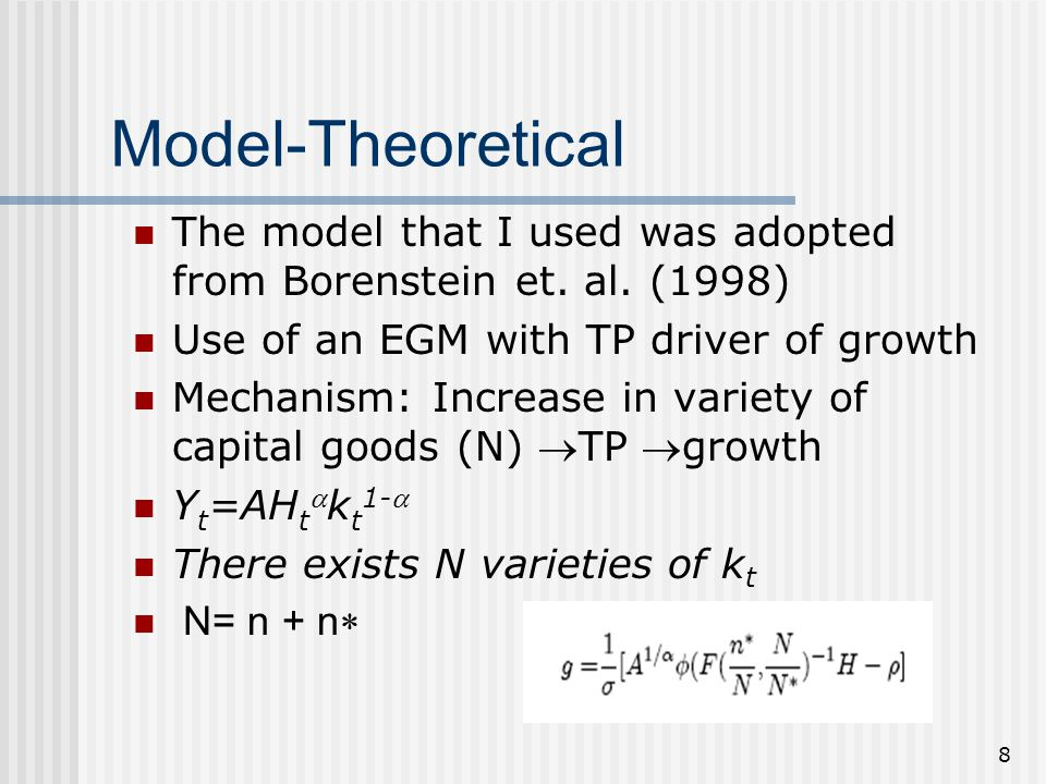 8 Model-Theoretical The model that I used was adopted from Borenstein et. al. (1998) Use of an EGM with TP driver of growth Mechanism: Increase in var
