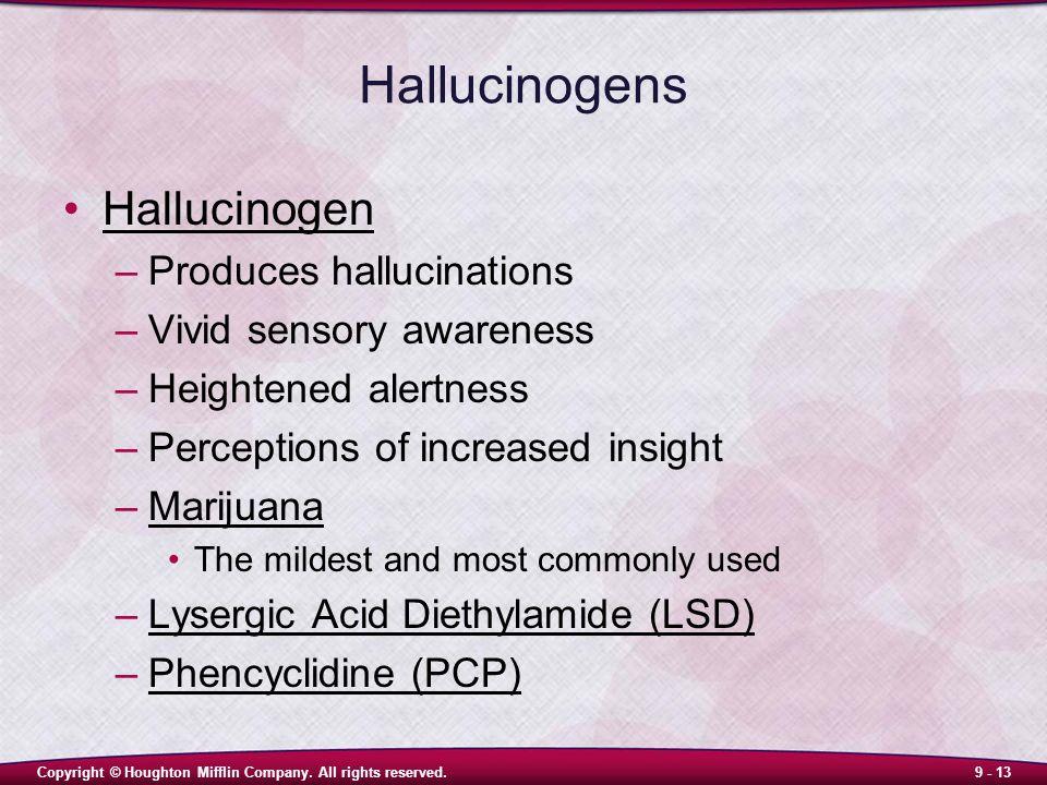 Copyright © Houghton Mifflin Company. All rights reserved.9 - 13 Hallucinogens Hallucinogen –Produces hallucinations –Vivid sensory awareness –Heighte
