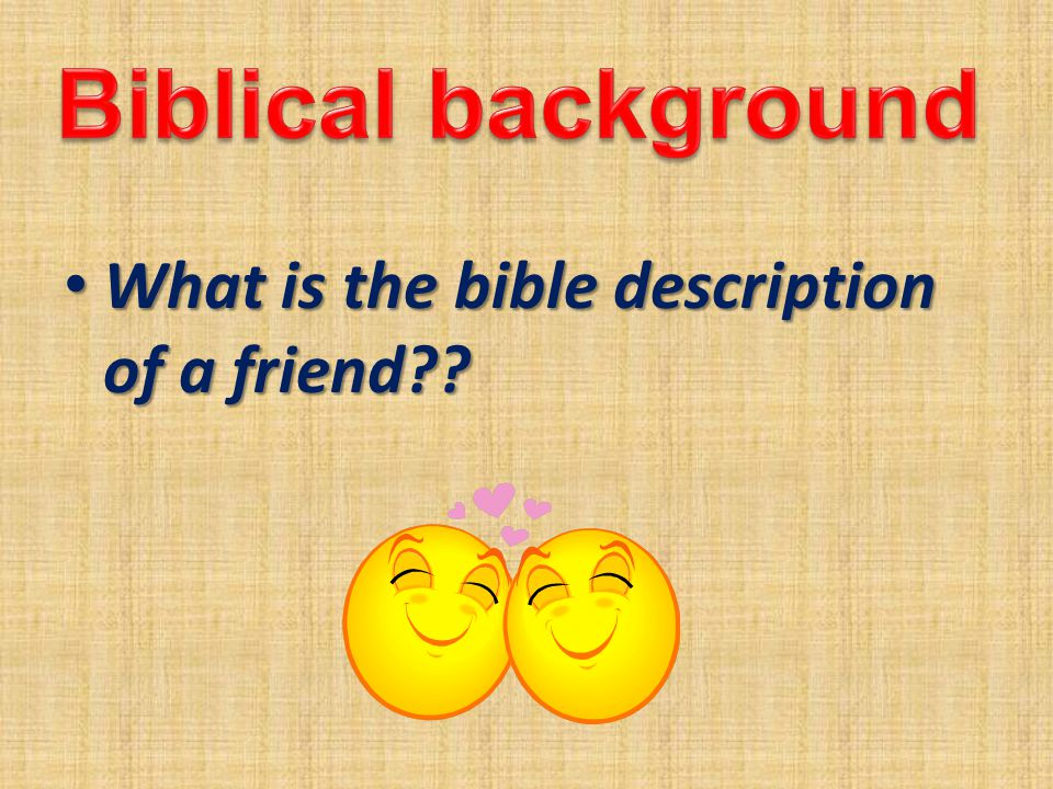 What is the bible description of a friend What is the bible description of a friend