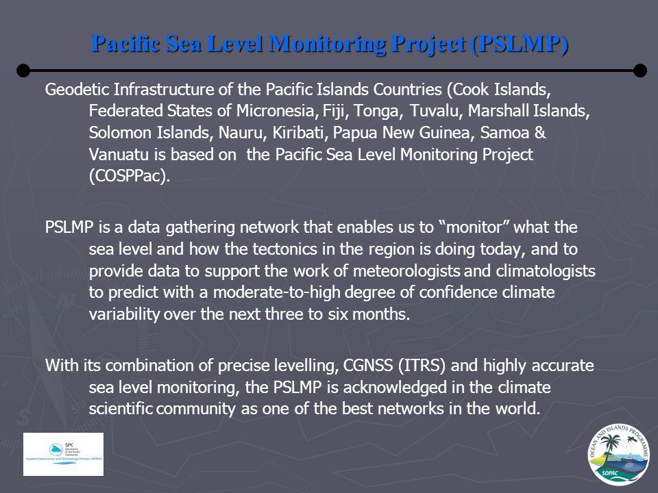 Pacific Sea Level Monitoring Project (PSLMP) Geodetic Infrastructure of the Pacific Islands Countries (Cook Islands, Federated States of Micronesia, Fiji, Tonga, Tuvalu, Marshall Islands, Solomon Islands, Nauru, Kiribati, Papua New Guinea, Samoa & Vanuatu is based on the Pacific Sea Level Monitoring Project (COSPPac).