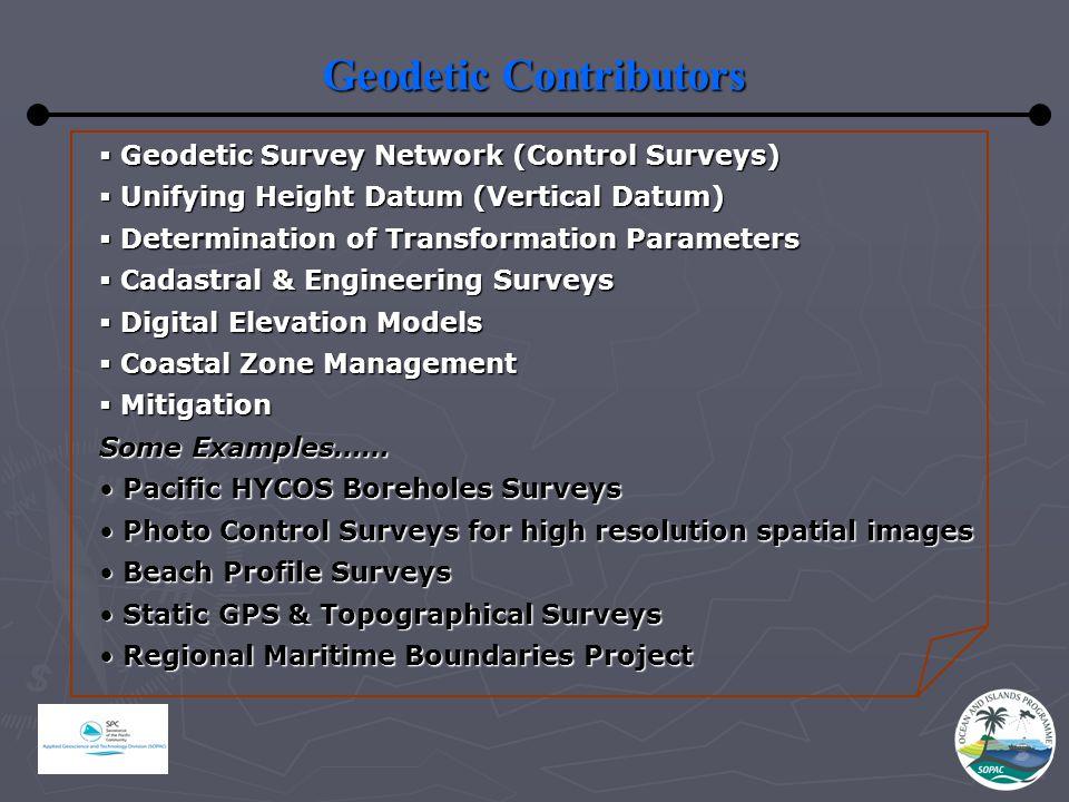 Geodetic Contributors  Geodetic Survey Network (Control Surveys)  Unifying Height Datum (Vertical Datum)  Determination of Transformation Parameter