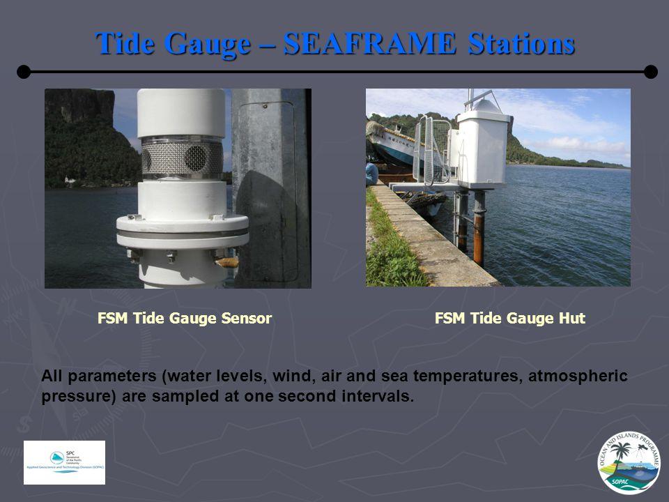 Tide Gauge – SEAFRAME Stations FSM Tide Gauge SensorFSM Tide Gauge Hut All parameters (water levels, wind, air and sea temperatures, atmospheric pressure) are sampled at one second intervals.