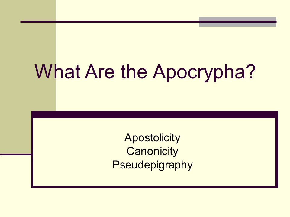 What Are the Apocrypha? Apostolicity Canonicity Pseudepigraphy