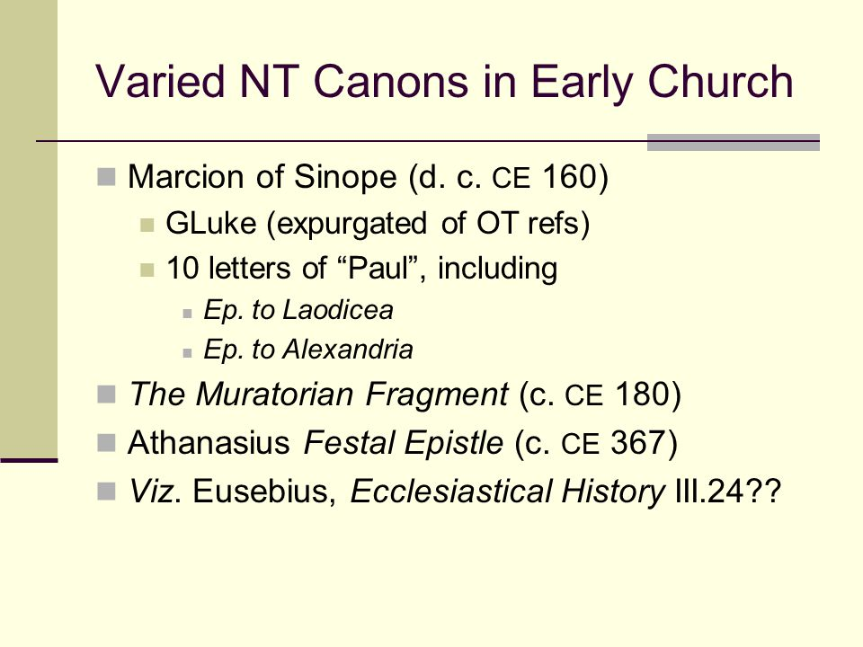 """Varied NT Canons in Early Church Marcion of Sinope (d. c. CE 160) GLuke (expurgated of OT refs) 10 letters of """"Paul"""", including Ep. to Laodicea Ep. to"""