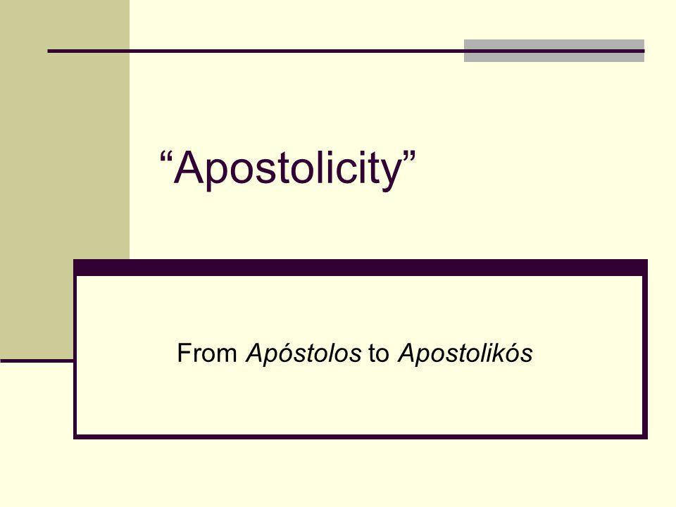 """""""Apostolicity"""" From Apóstolos to Apostolikós"""