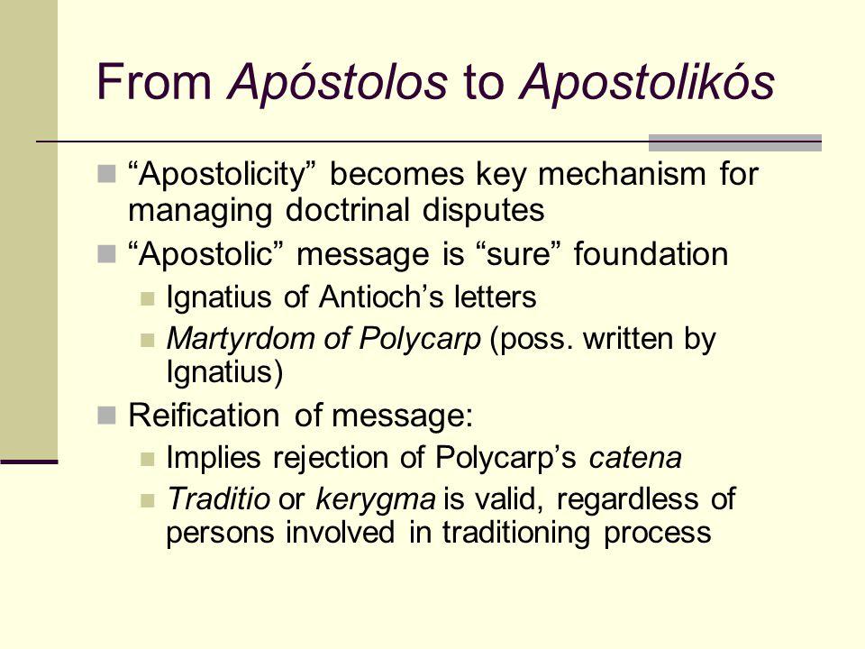 "From Apóstolos to Apostolikós ""Apostolicity"" becomes key mechanism for managing doctrinal disputes ""Apostolic"" message is ""sure"" foundation Ignatius o"