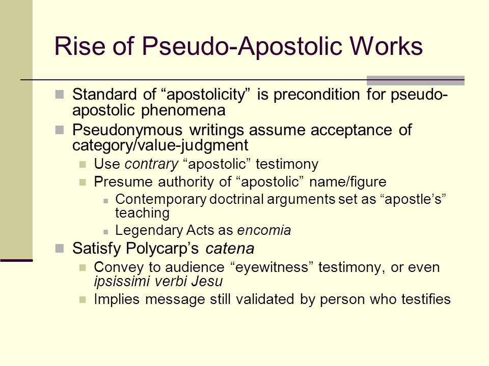 """Rise of Pseudo-Apostolic Works Standard of """"apostolicity"""" is precondition for pseudo- apostolic phenomena Pseudonymous writings assume acceptance of c"""