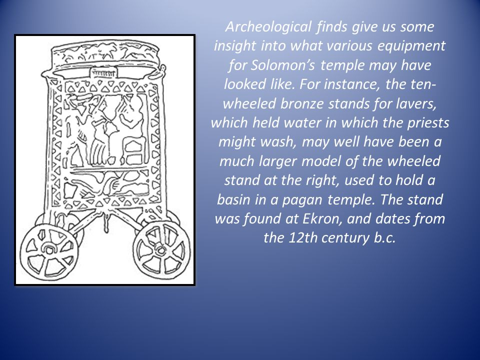 Archeological finds give us some insight into what various equipment for Solomon's temple may have looked like.