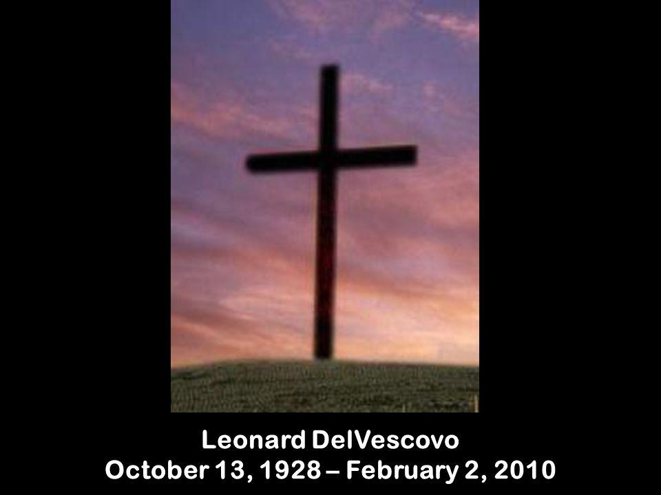 Leonard DelVescovo October 13, 1928 – February 2, 2010