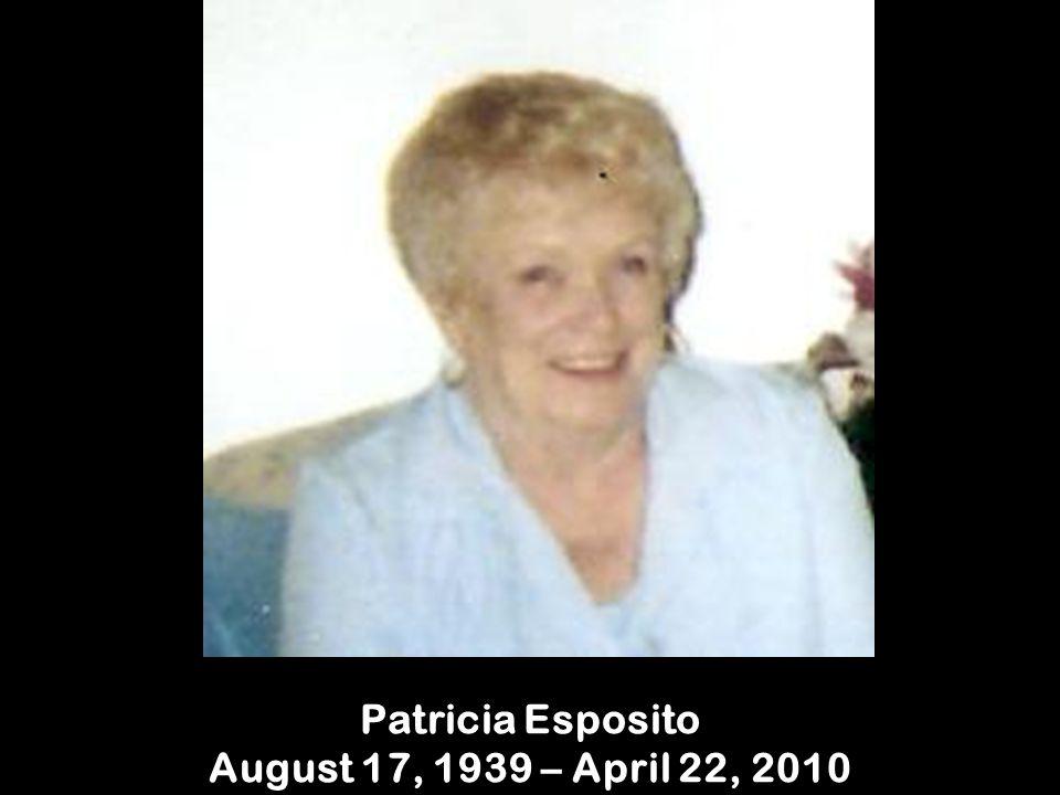 Patricia Esposito August 17, 1939 – April 22, 2010