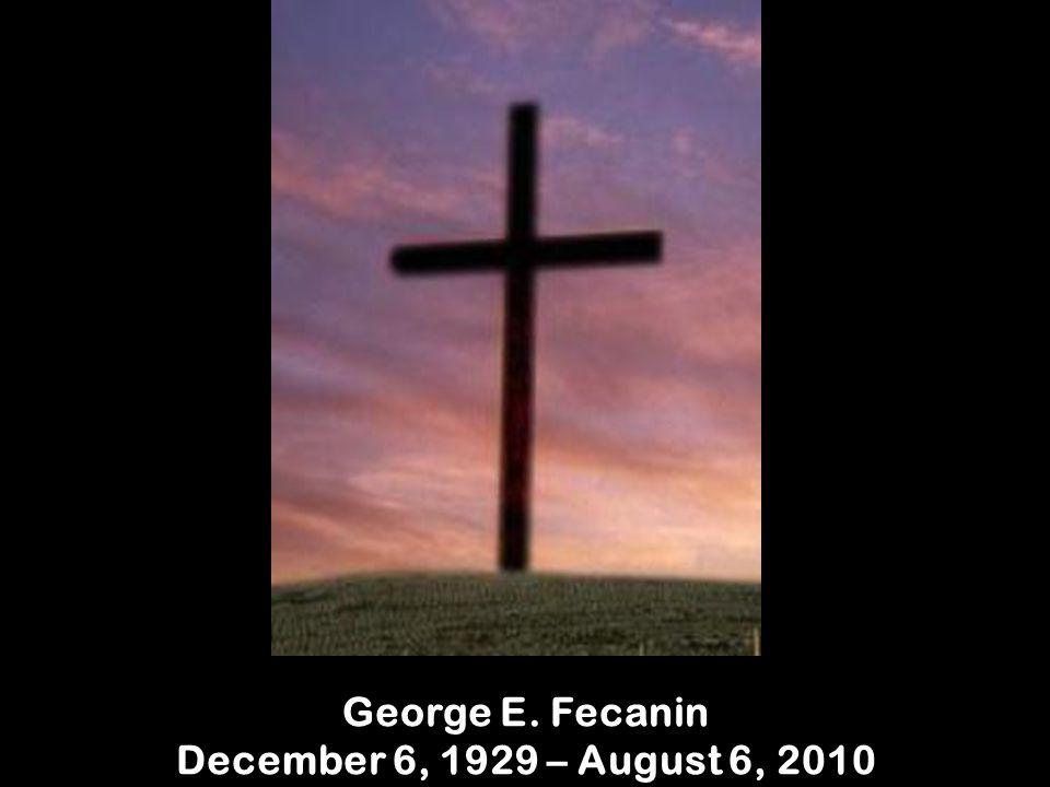 George E. Fecanin December 6, 1929 – August 6, 2010