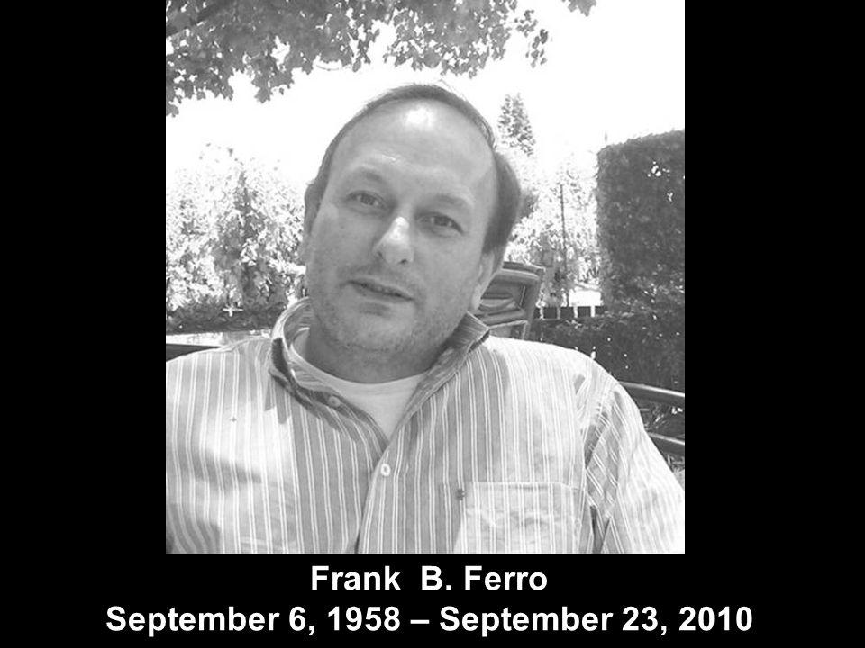 Frank B. Ferro September 6, 1958 – September 23, 2010