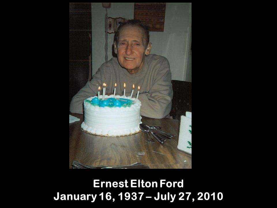 Ernest Elton Ford January 16, 1937 – July 27, 2010