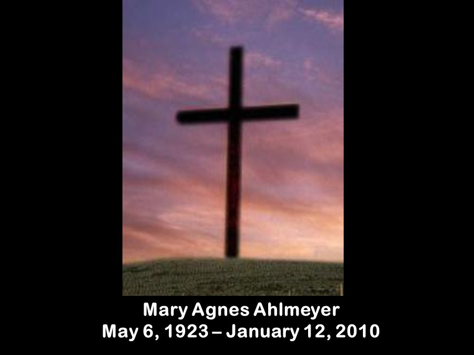 Mary Agnes Ahlmeyer May 6, 1923 – January 12, 2010