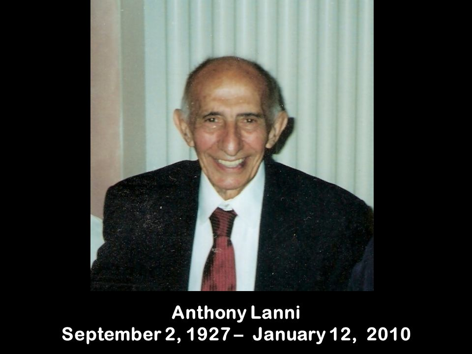 Anthony Lanni September 2, 1927 – January 12, 2010