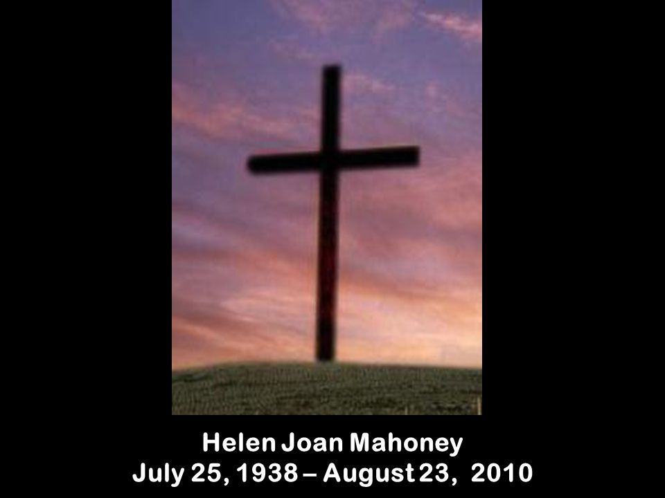 Helen Joan Mahoney July 25, 1938 – August 23, 2010