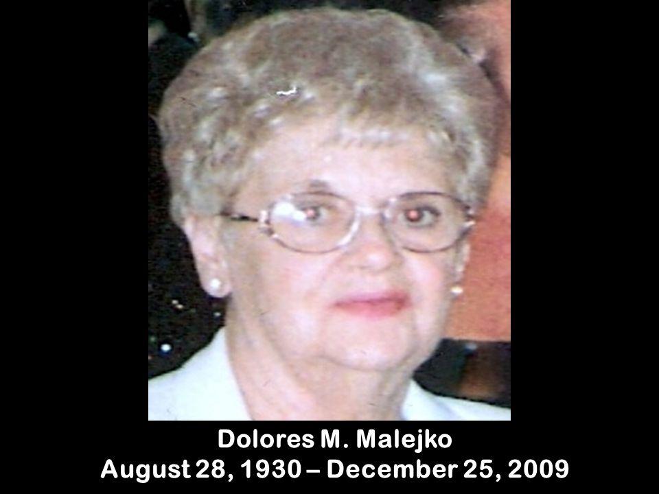 Dolores M. Malejko August 28, 1930 – December 25, 2009
