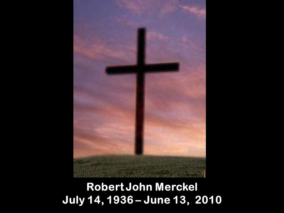 Robert John Merckel July 14, 1936 – June 13, 2010