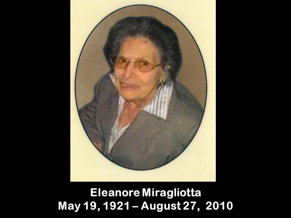 Eleanore Miragliotta May 19, 1921 – August 27, 2010