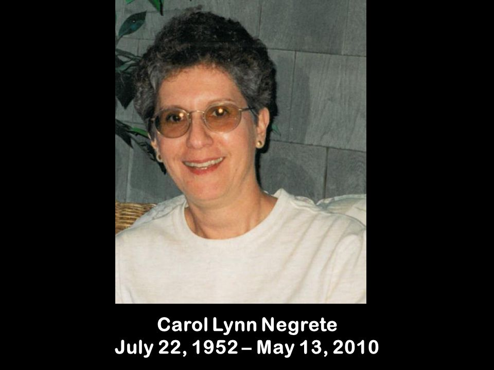 Carol Lynn Negrete July 22, 1952 – May 13, 2010