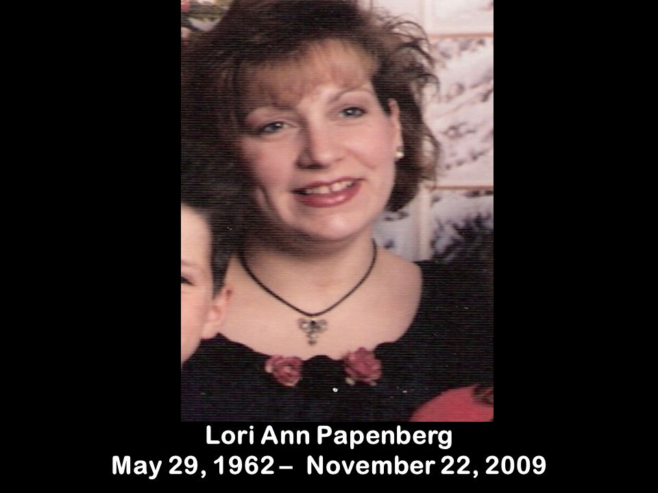 Lori Ann Papenberg May 29, 1962 – November 22, 2009