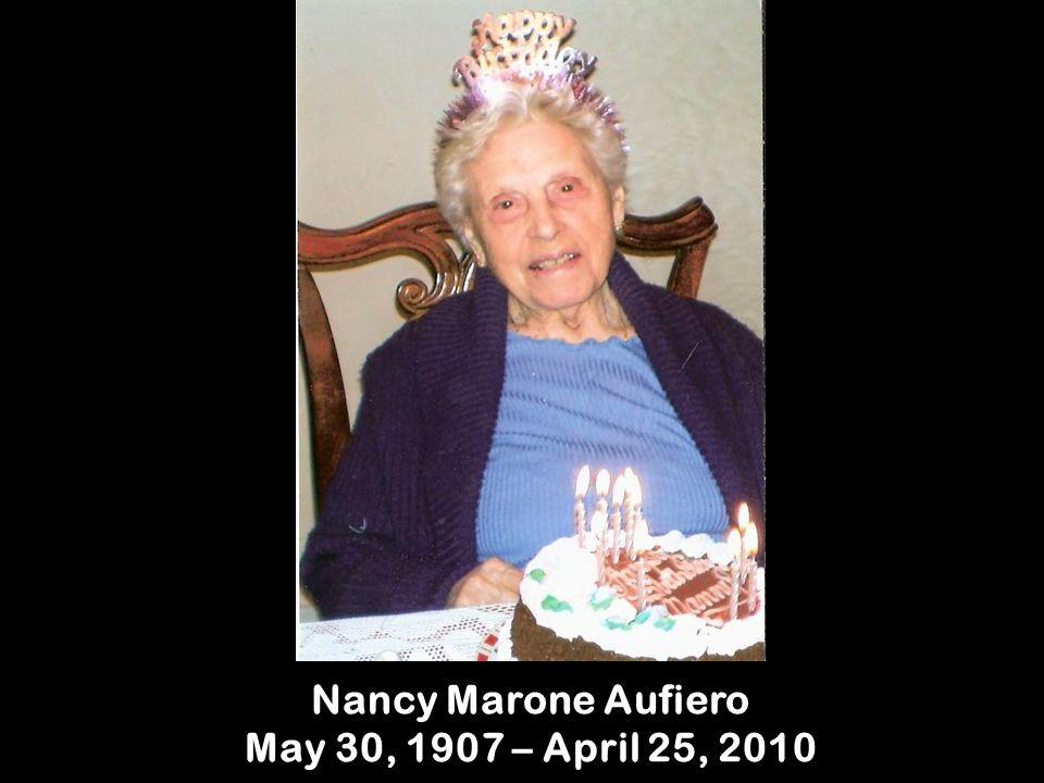 Nancy Marone Aufiero May 30, 1907 – April 25, 2010