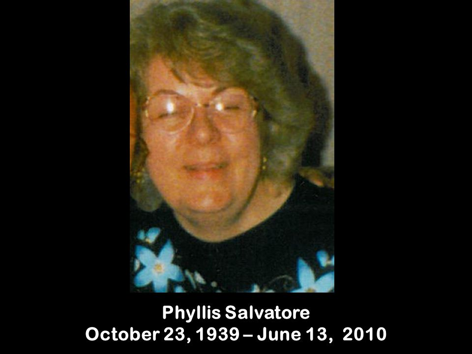 Phyllis Salvatore October 23, 1939 – June 13, 2010